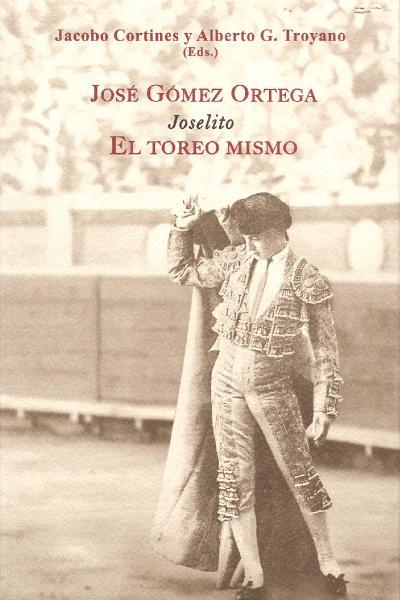 """José Gómez Ortega, """"Joselito"""". El toreo mismo"""